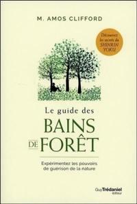Le guide des bains de forêt : expérimentez les pouvoirs de guérison de la nature