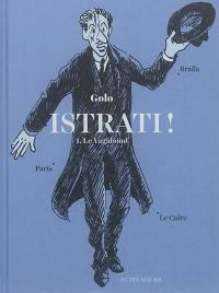 Istrati !. Volume 1, Le vagabond