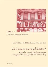 Quel espace pour quel théâtre ? : approche croisée des dramaturgies française et hispanique, XVIe-XXe siècles