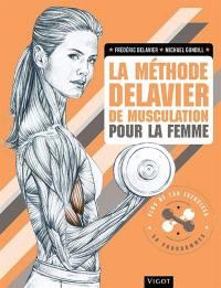 La méthode Delavier de musculation pour la femme : exercices & programmes de musculation pour renforcer et sculpter dos, abdos, jambes, bras, poitrine et fessiers