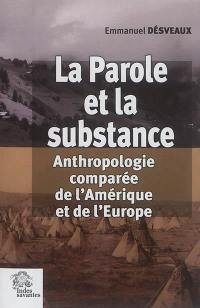La parole et la substance : anthropologie comparée de l'Amérique et de l'Europe