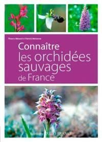 Connaître les orchidées sauvages de France : 95 espèces d'orchidées sauvages de France