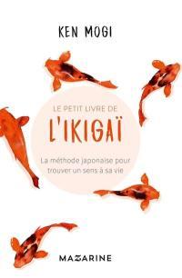 Le petit livre de l'ikigaï : la méthode japonaise pour trouver un sens à sa vie