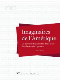 Imaginaires de l'Amérique : les écrivains français et les Etats-Unis dans l'entre-deux-guerres