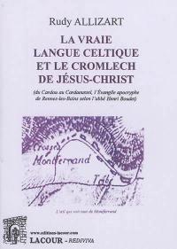 La vraie langue celtique et le cromlech de Jésus-Christ (du Cardou au Cardaoussel, l'Evangile apocryphe de Rennes-les-Bains selon l'abbé Henri Boudet)