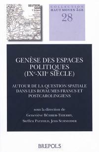 Genèse des espaces politiques (IXe-XIIe siècle) : autour de la question spatiale dans les royaumes francs et postcarolingiens