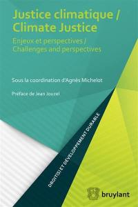 Justice climatique : enjeux et perspectives = Climate justice : challenges and perspectives