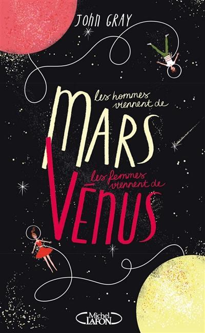 Les hommes viennent de Mars, les femmes viennent de Vénus : connaître nos différences pour mieux nous comprendre