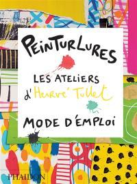 Peinturlures : les ateliers d'Hervé Tullet : mode d'emploi