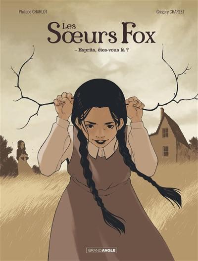 Les soeurs Fox. Volume 1, Esprits, êtes-vous là ?