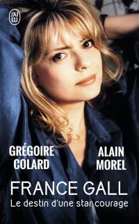 France Gall : le destin d'une star courage : biographie
