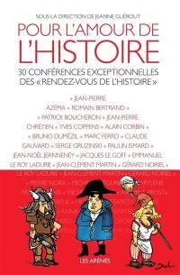Pour l'amour de l'histoire : 30 conférences exceptionnelles des Rendez-vous de l'histoire