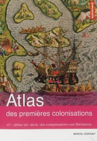 Atlas des premières colonisations : XVe-début XIXe : des conquistadors aux libérateurs