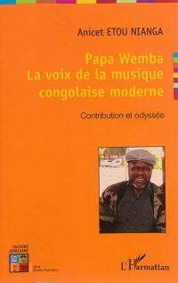 Papa Wemba : la voix de la musique congolaise moderne : contribution et odyssée
