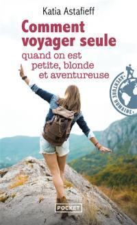 Comment voyager seule quand on est petite, blonde et aventureuse