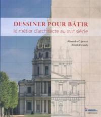 Dessiner pour bâtir : le métier d'architecte au XVIIe siècle