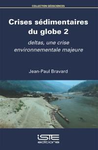Crises sédimentaires du globe. Volume 2, Deltas, une crise environnementale majeure