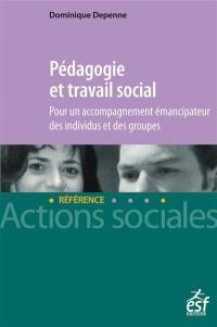 Pédagogie et travail social : pour un accompagnement émancipateur des individus et des groupes
