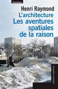 L'architecture : les aventures spatiales de la raison