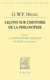Leçons sur l'histoire de la philosophie. Volume 1, La philosophie grecque de Thalès à Anaxagore