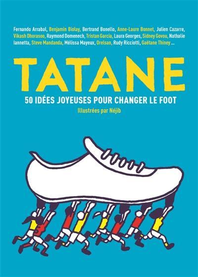 Tatane : 50 idées joyeuses pour changer le foot