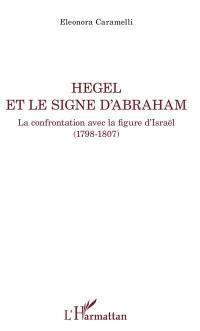 Hegel et le signe d'Abraham : la confrontation avec la figure d'Israël (1798-1807)