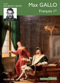 François Ier : roi de France, roi-chevalier, prince de la Renaissance française, 1494-1547