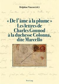 De l'âme à la plume : les lettres de Charles Gounod à  la duchesse Colonna, dite Marcello