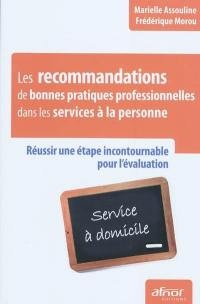 Les recommandations de bonnes pratiques professionnelles dans les services à la personne : réussir une étape incontournable pour l'évaluation : service à domicile