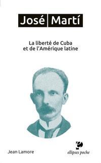 José Marti : la liberté de Cuba et de l'Amérique latine