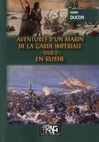 Aventures d'un marin de la Garde impériale. Volume 2, En Russie