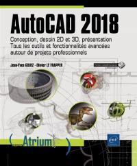 AutoCAD 2018 : conception, dessin 2D et 3D, présentation : tous les outils et fonctionnalités avancées autour de projets professionnels