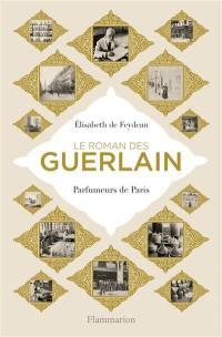 Le roman des Guerlain : parfumeurs de Paris