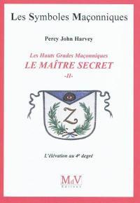 Le Maître Secret. Volume 2, L'élévation au 4e degré