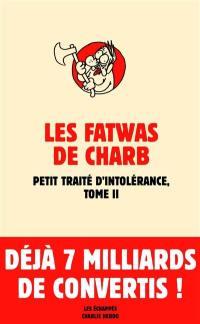 Les fatwas de Charb : petit traité d'intolérance. Volume 2