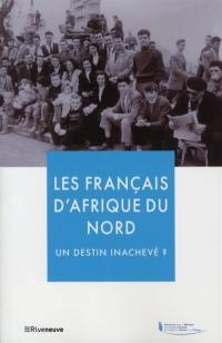 Les Français d'Afrique du Nord : un destin inachevé ?