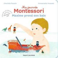 Ma journée Montessori. Volume 7, Maxime prend son bain