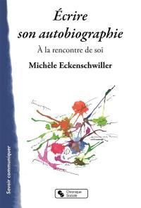 Ecrire son autobiographie : à la rencontre de soi