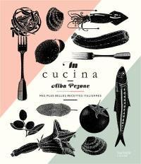 In cucina : mes plus belles recettes italiennes