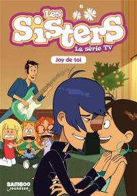 Les sisters : la série TV. Volume 1, Joy de toi