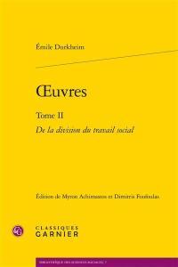 Oeuvres. Volume 2, De la division du travail social