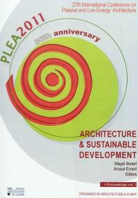 PLEA 2011 : architecture & sustainable development : conference proceedings of the 27th International conference on passive and low energy architecture, Louvain-la-Neuve, Belgium, 13-15 July 2011. Volume 1