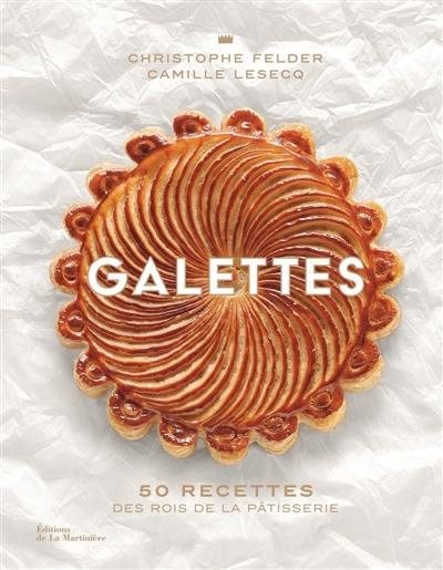Galettes : 50 recettes des rois de la pâtisserie