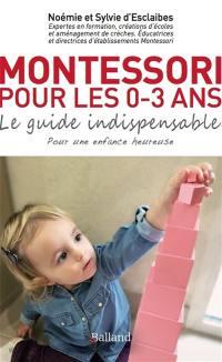 Montessori pour les 0-3 ans : le guide indispensable pour une enfance heureuse