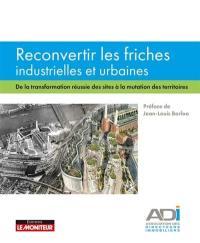 Reconvertir les friches industrielles et urbaines : de la transformation réussie des sites à la mutation des territoires