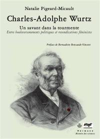 Charles-Adolphe Wurtz : un savant dans la tourmente : entre bouleversements politiques et revendications féministes
