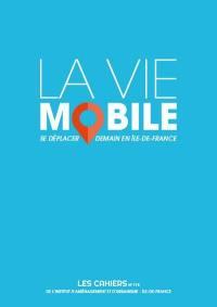 Cahiers de l'IAURIF (Les). n° 175, La vie mobile