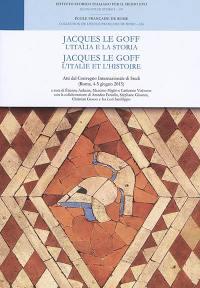 Jacques Le Goff : l'Italia e la storia = Jacques Le Goff : l'Italie et l'histoire : atti del convegno internazionale di studi (Roma, 4-5 giugno 2015)