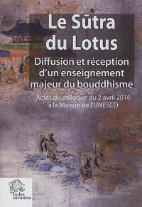 Le Sutra du lotus : diffusion et réception d'un enseignement majeur du bouddhisme : actes du colloque du 2 avril 2016 à la Maison de l'Unesco