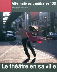 Alternatives théâtrales. n° 109, Le théâtre en sa ville